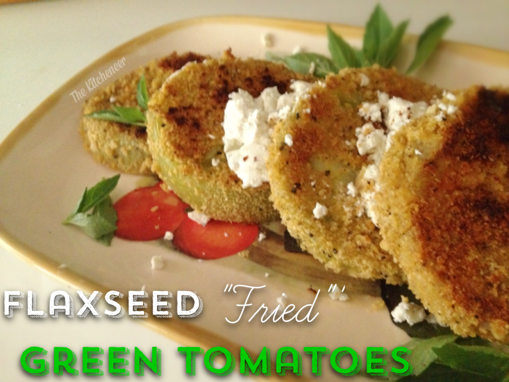 Flaxseed Fried green tomatoes5